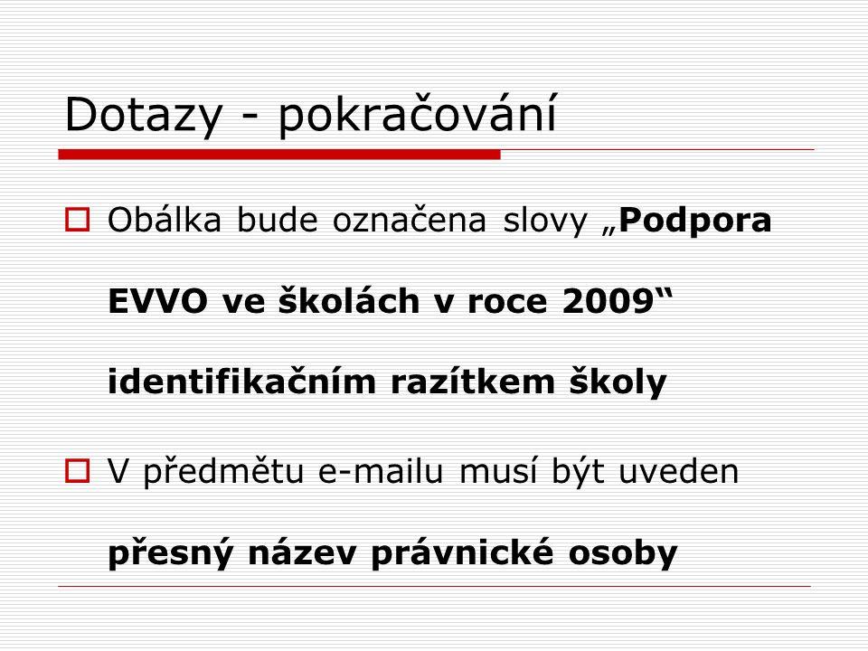 """Dotazy - pokračování  Obálka bude označena slovy """"Podpora EVVO ve školách v roce 2009"""" identifikačním razítkem školy  V předmětu e-mailu musí být uv"""