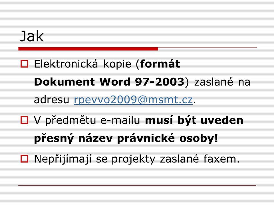 Jak  Elektronická kopie (formát Dokument Word 97-2003) zaslané na adresu rpevvo2009@msmt.cz.rpevvo2009@msmt.cz  V předmětu e-mailu musí být uveden přesný název právnické osoby.