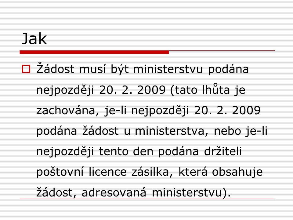 Jak  Žádost musí být ministerstvu podána nejpozději 20. 2. 2009 (tato lhůta je zachována, je-li nejpozději 20. 2. 2009 podána žádost u ministerstva,