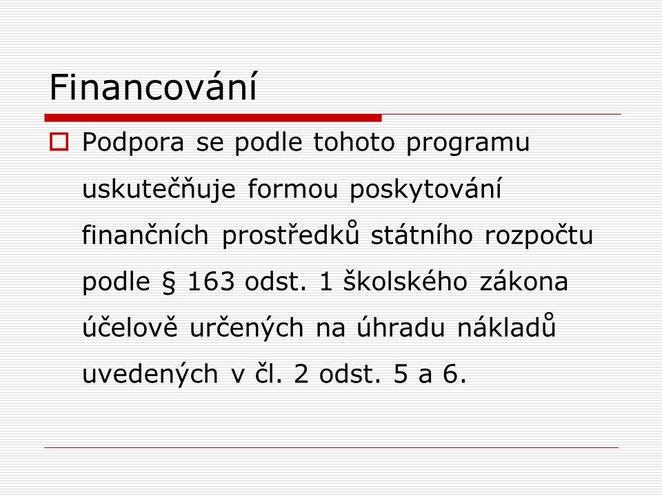 Financování  Podpora se podle tohoto programu uskutečňuje formou poskytování finančních prostředků státního rozpočtu podle § 163 odst. 1 školského zá
