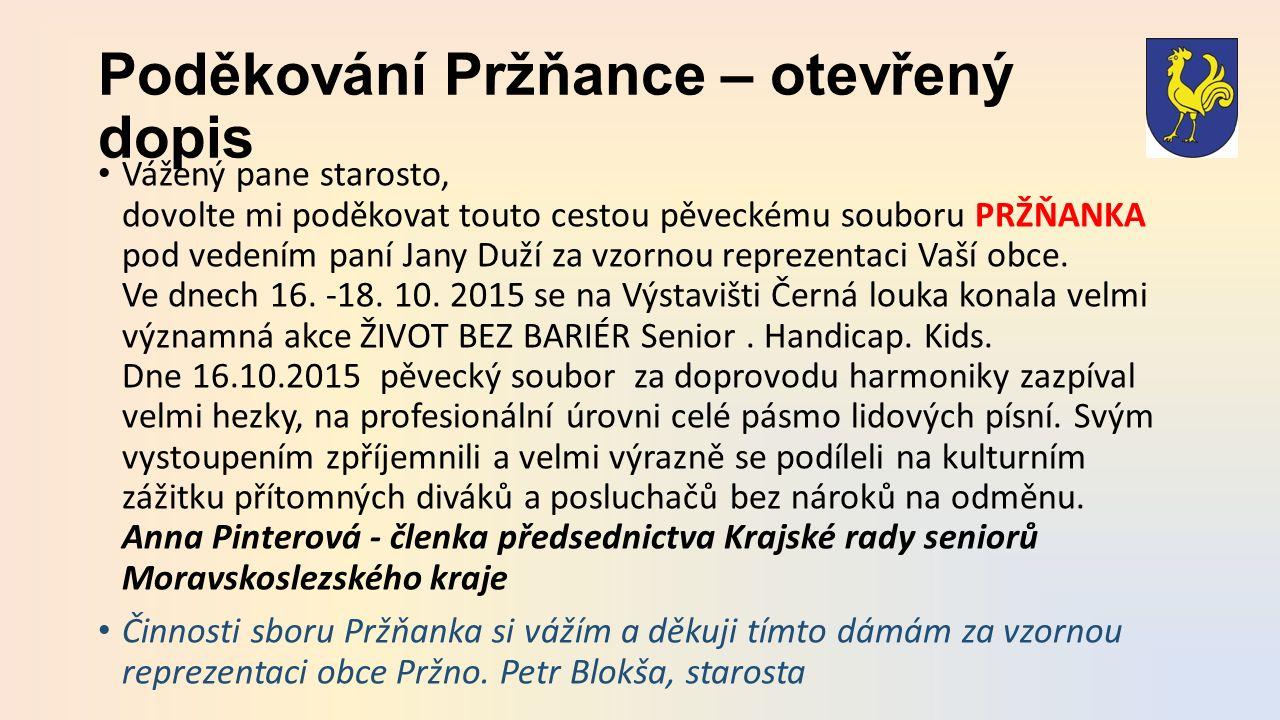 Poděkování Pržňance – otevřený dopis Vážený pane starosto, dovolte mi poděkovat touto cestou pěveckému souboru PRŽŇANKA pod vedením paní Jany Duží za vzornou reprezentaci Vaší obce.