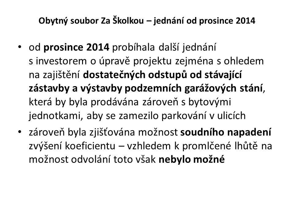 Obytný soubor Za Školkou – jednání od prosince 2014 od prosince 2014 probíhala další jednání s investorem o úpravě projektu zejména s ohledem na zajiš