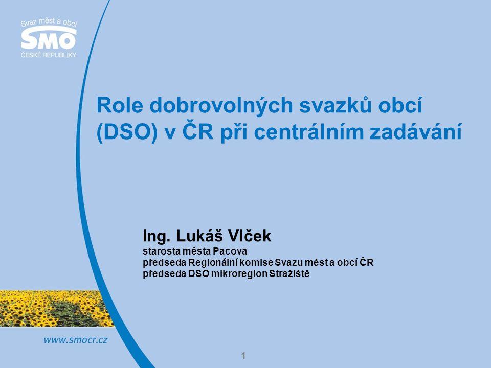 Role dobrovolných svazků obcí (DSO) v ČR při centrálním zadávání 1 Ing.