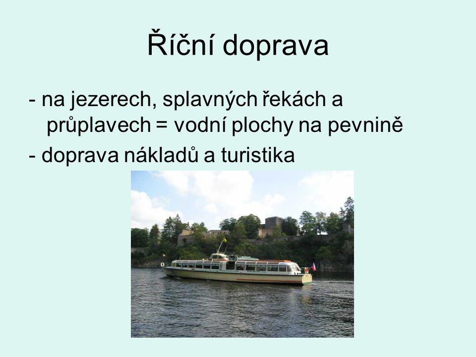Říční doprava - na jezerech, splavných řekách a průplavech = vodní plochy na pevnině - doprava nákladů a turistika