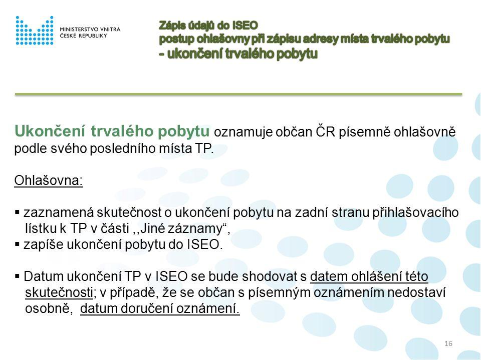 16 Ukončení trvalého pobytu oznamuje občan ČR písemně ohlašovně podle svého posledního místa TP.