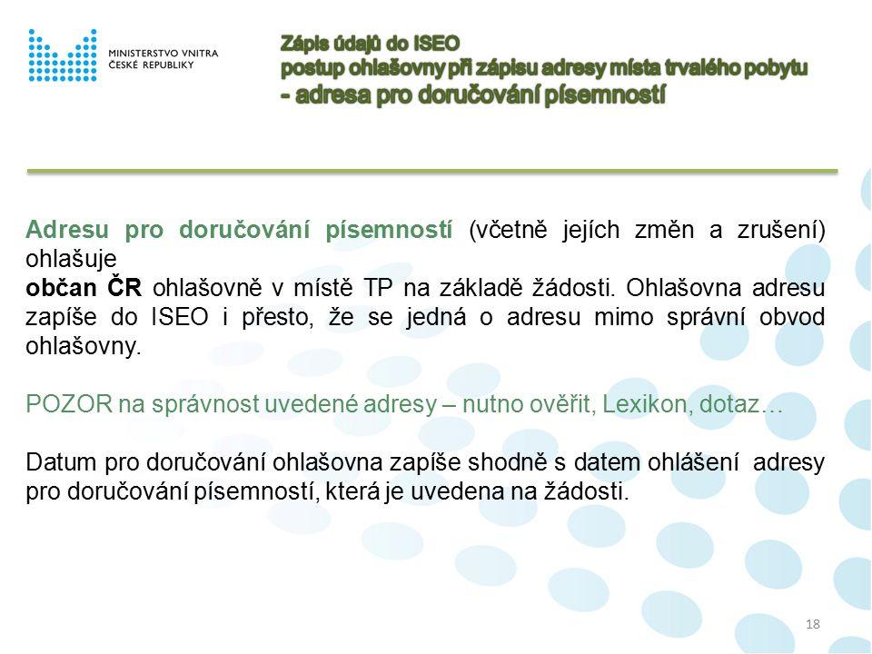 18 Adresu pro doručování písemností (včetně jejích změn a zrušení) ohlašuje občan ČR ohlašovně v místě TP na základě žádosti.