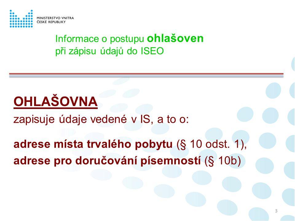 3 OHLAŠOVNA zapisuje údaje vedené v IS, a to o: adrese místa trvalého pobytu (§ 10 odst.