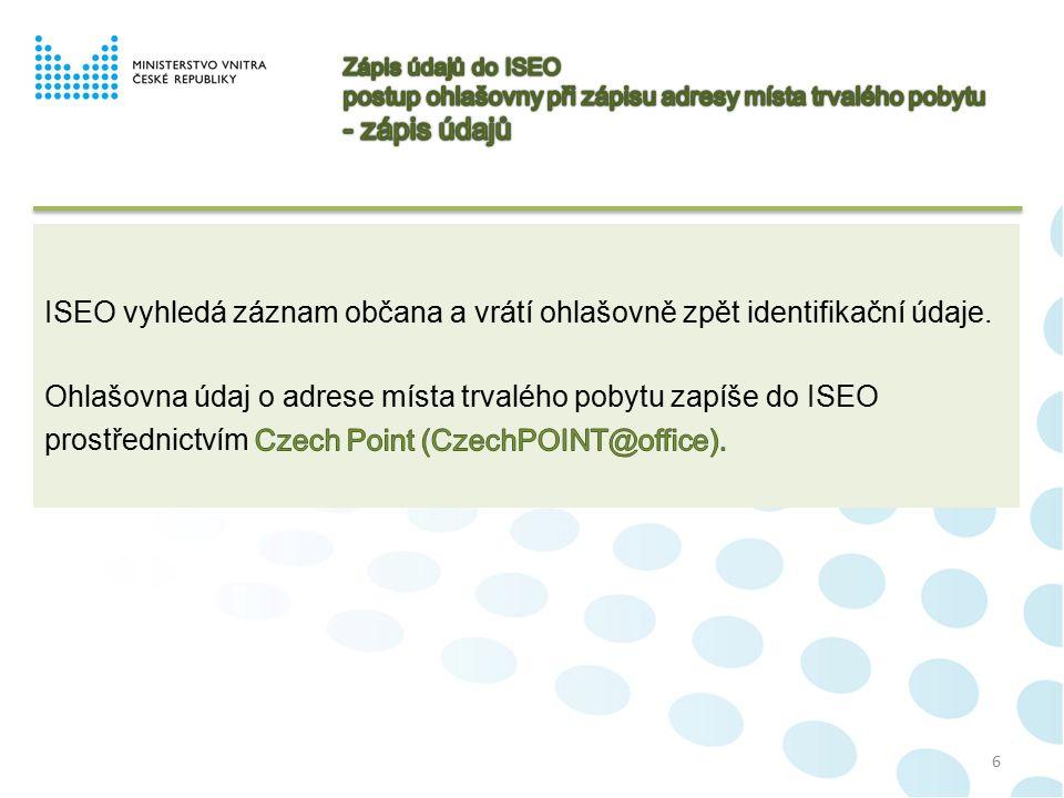 7 TRVALÝ POBYT (§ 10) Vznik a jeho změny: U občana ČR lze evidovat pouze: Vznik nebo změna z moci úřední.