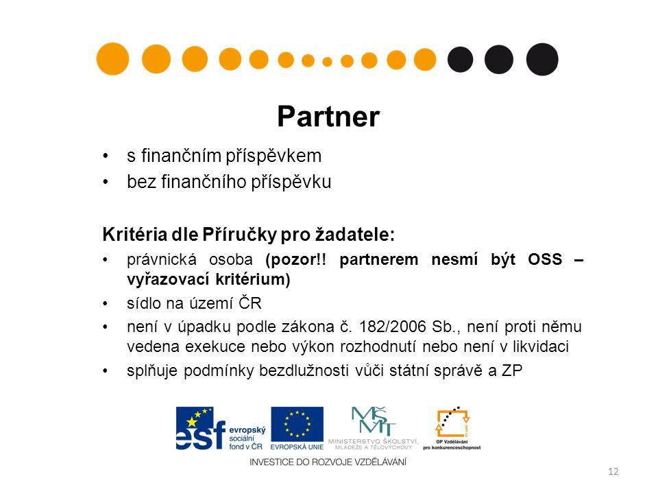 Partner s finančním příspěvkem bez finančního příspěvku Kritéria dle Příručky pro žadatele: právnická osoba (pozor!! partnerem nesmí být OSS – vyřazov