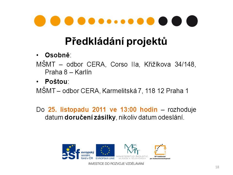Předkládání projektů Osobně: MŠMT – odbor CERA, Corso IIa, Křižíkova 34/148, Praha 8 – Karlín Poštou: MŠMT – odbor CERA, Karmelitská 7, 118 12 Praha 1