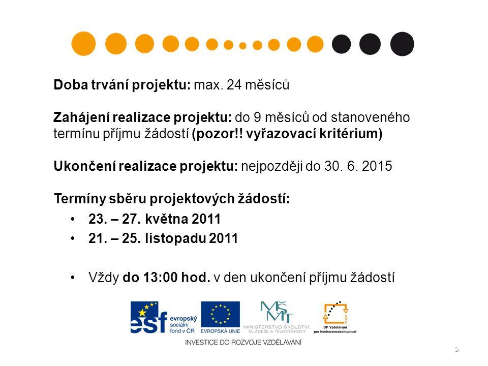 23. – 27. května 2011 21. – 25. listopadu 2011 Vždy do 13:00 hod. v den ukončení příjmu žádostí 5  Doba trvání projektu: max. 24 měsíců Zahájení real