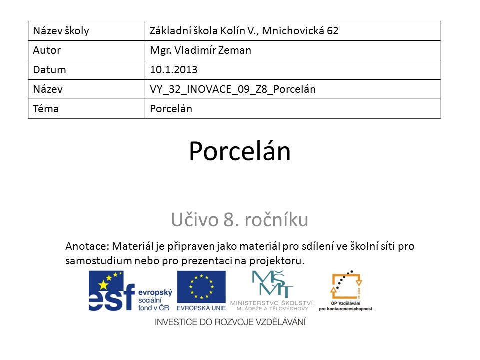 Porcelán Učivo 8. ročníku Název školyZákladní škola Kolín V., Mnichovická 62 AutorMgr.