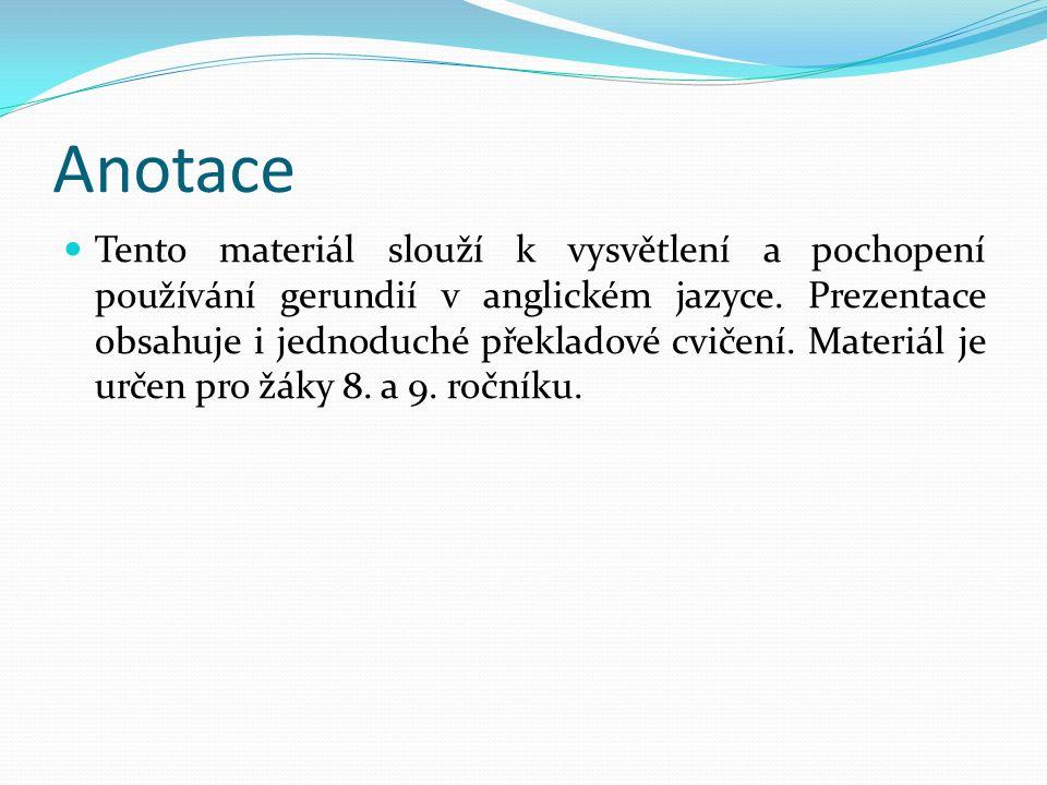 Anotace Tento materiál slouží k vysvětlení a pochopení používání gerundií v anglickém jazyce.