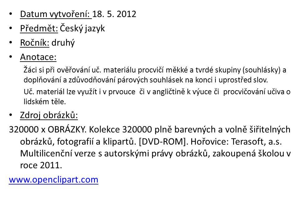 Datum vytvoření: 18. 5. 2012 Předmět: Český jazyk Ročník: druhý Anotace: Žáci si při ověřování uč.