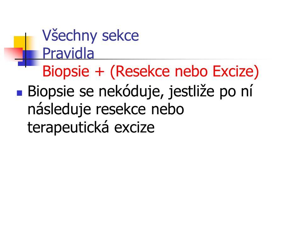 Všechny sekce Pravidla Biopsie + (Resekce nebo Excize) Biopsie se nekóduje, jestliže po ní následuje resekce nebo terapeutická excize