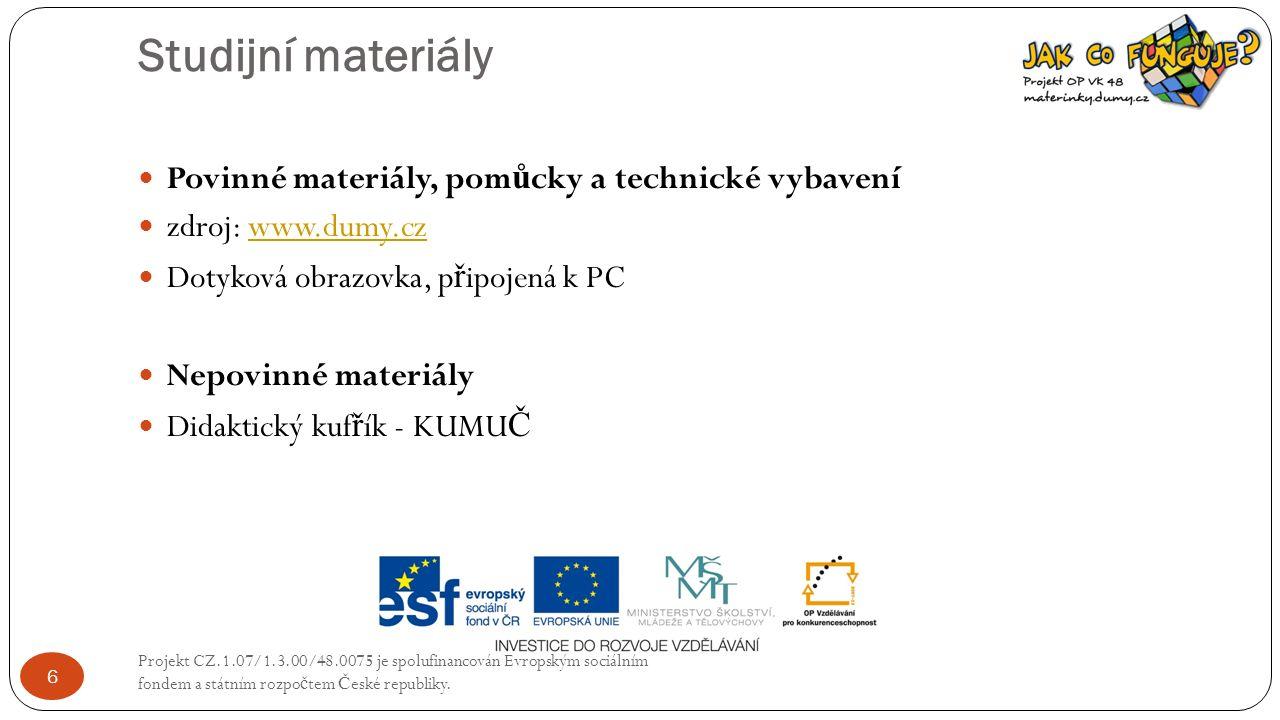 Studijní materiály Projekt CZ.1.07/1.3.00/48.0075 je spolufinancován Evropským sociálním fondem a státním rozpo č tem Č eské republiky.