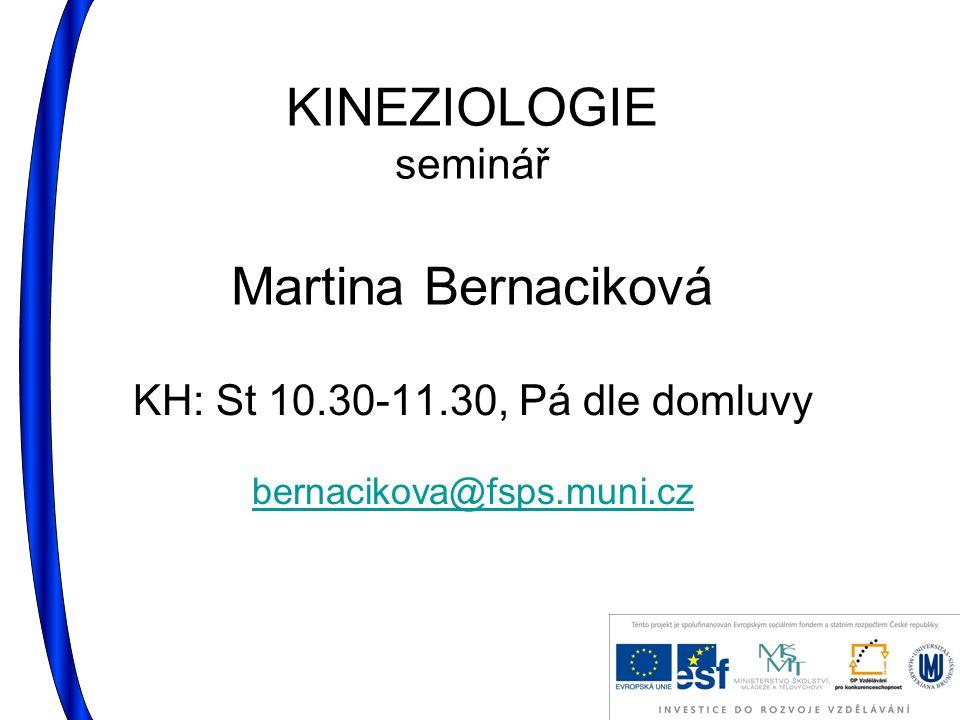KINEZIOLOGIE seminář Martina Bernaciková KH: St 10.30-11.30, Pá dle domluvy bernacikova@fsps.muni.cz