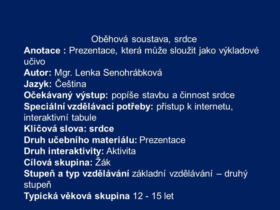 Oběhová soustava, srdce Anotace : Prezentace, která může sloužit jako výkladové učivo Autor: Mgr. Lenka Senohrábková Jazyk: Čeština Očekávaný výstup: