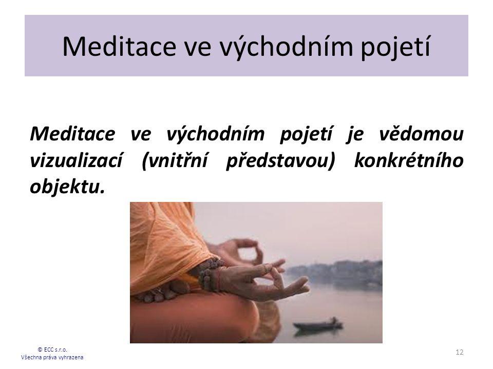 Meditace ve východním pojetí Meditace ve východním pojetí je vědomou vizualizací (vnitřní představou) konkrétního objektu.