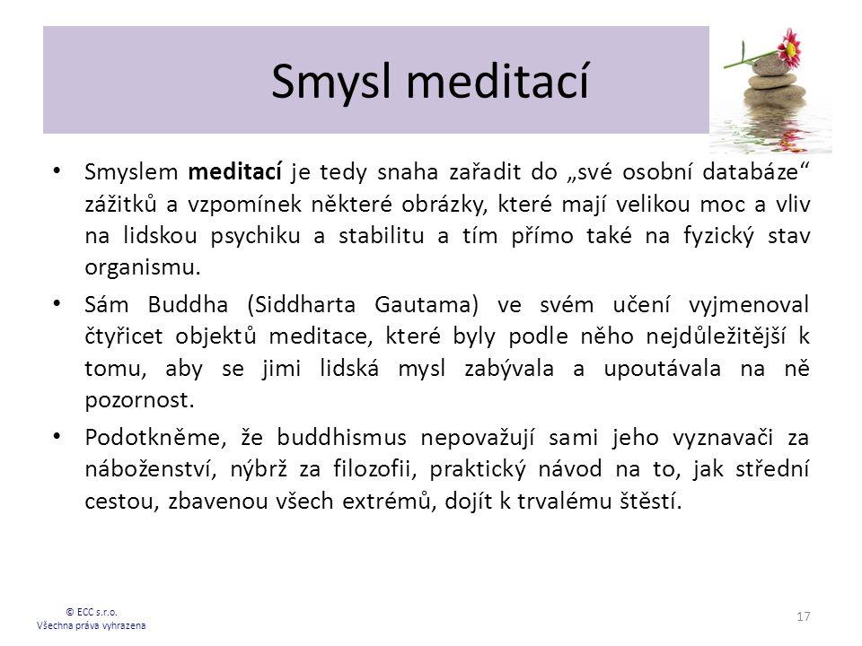 """Smysl meditací Smyslem meditací je tedy snaha zařadit do """"své osobní databáze zážitků a vzpomínek některé obrázky, které mají velikou moc a vliv na lidskou psychiku a stabilitu a tím přímo také na fyzický stav organismu."""