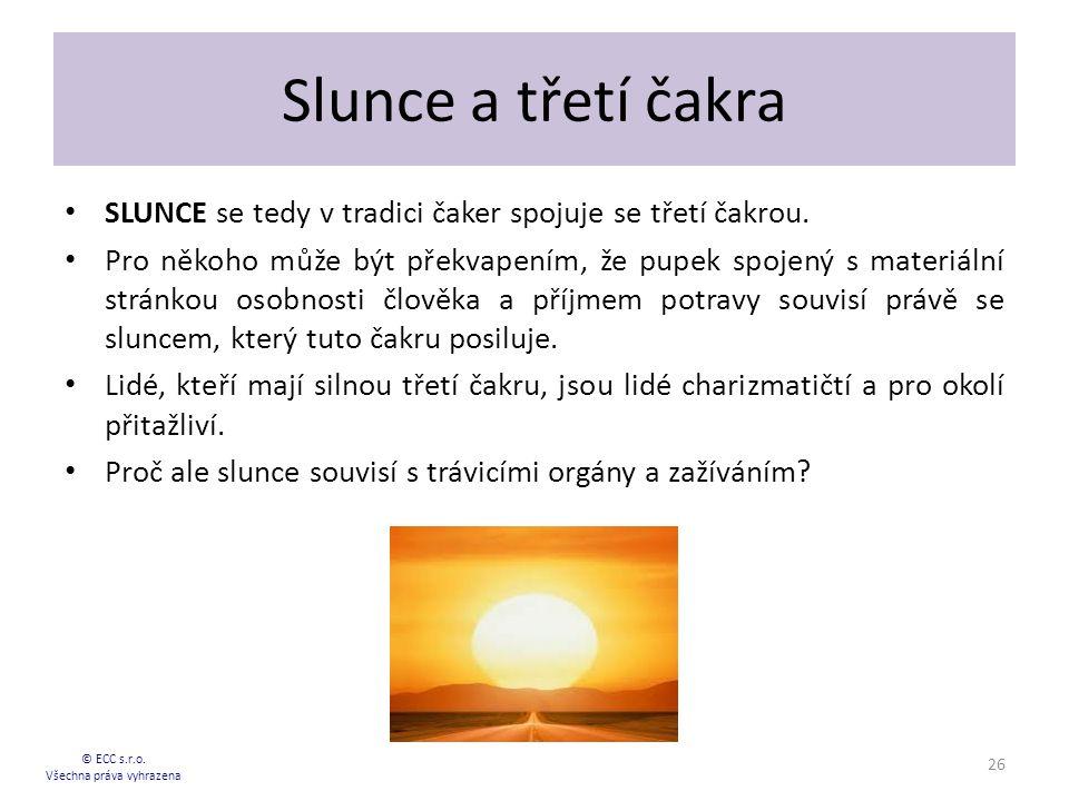 Slunce a třetí čakra SLUNCE se tedy v tradici čaker spojuje se třetí čakrou.