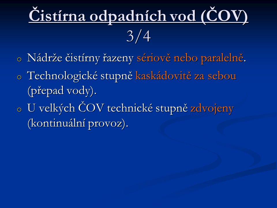 Čistírna odpadních vod (ČOV) 3/4 o Nádrže čistírny řazeny sériově nebo paralelně. o Technologické stupně kaskádovitě za sebou (přepad vody). o U velký