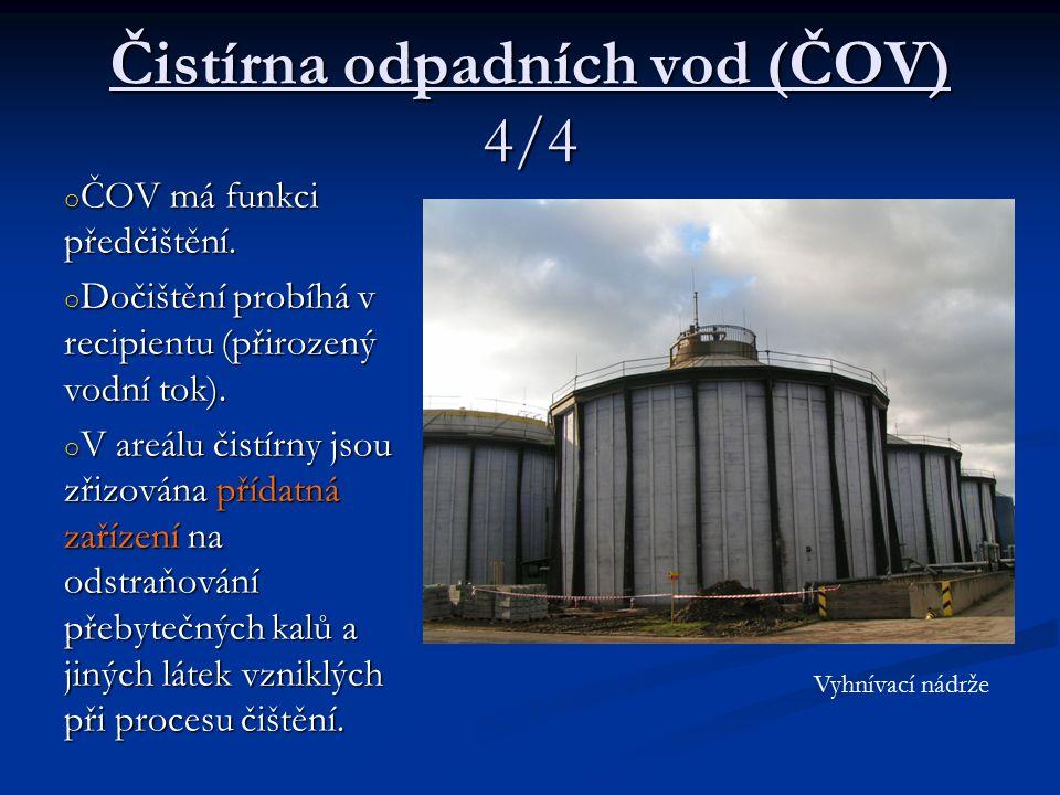 Čistírna odpadních vod (ČOV) 4/4 o ČOV má funkci předčištění. o Dočištění probíhá v recipientu (přirozený vodní tok). o V areálu čistírny jsou zřizová