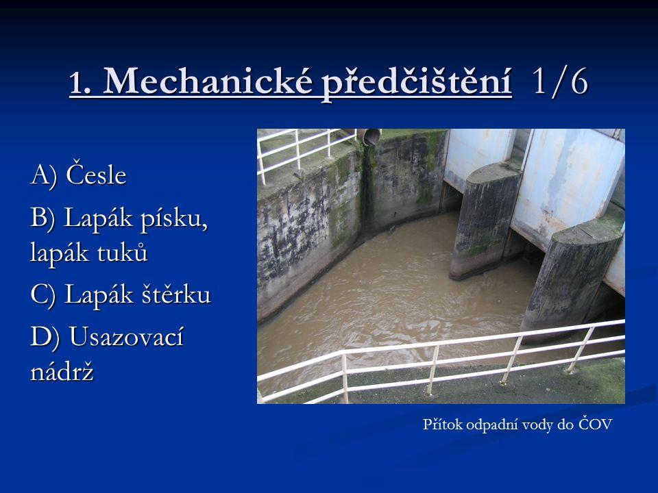 1. Mechanické předčištění 1/6 A) Česle B) Lapák písku, lapák tuků C) Lapák štěrku D) Usazovací nádrž Přítok odpadní vody do ČOV