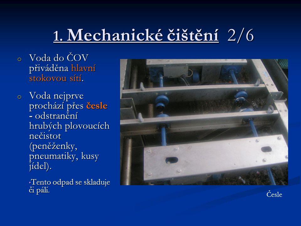 1. Mechanické čištění 2/6 o Voda do ČOV přiváděna hlavní stokovou sítí. o Voda nejprve prochází přes česle - odstranění hrubých plovoucích nečistot (p