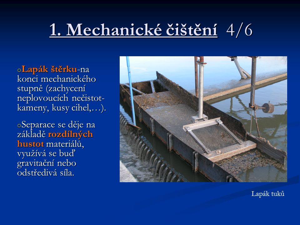 1. Mechanické čištění 4/6 o Lapák štěrku-na konci mechanického stupně (zachycení neplovoucích nečistot- kameny, kusy cihel,…). o Separace se děje na z