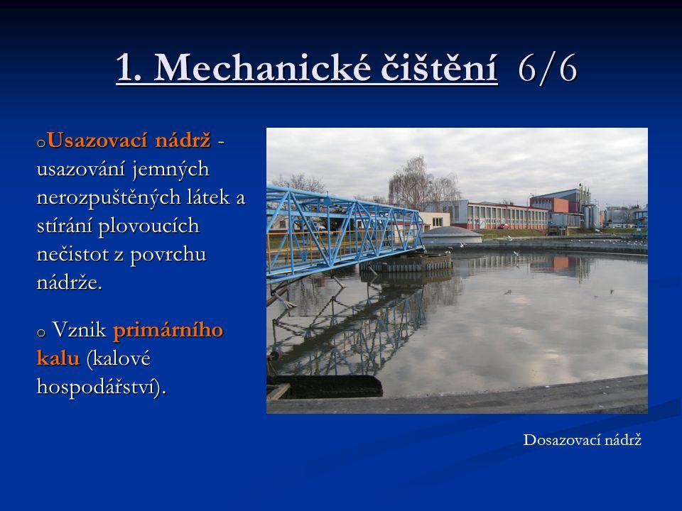 1. Mechanické čištění 6/6 o Usazovací nádrž - usazování jemných nerozpuštěných látek a stírání plovoucích nečistot z povrchu nádrže. o Vznik primárníh
