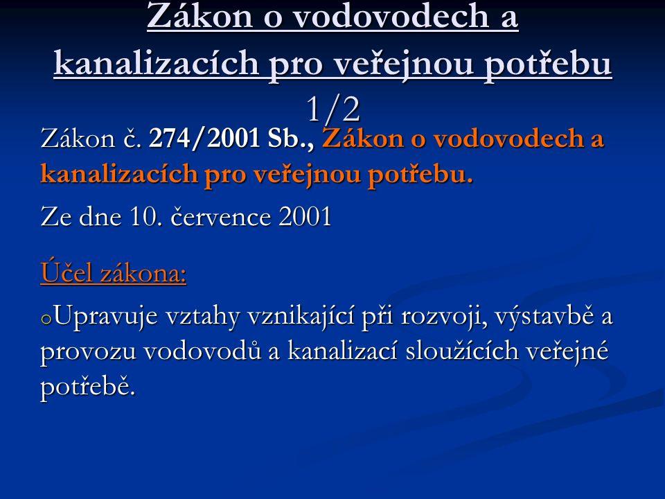 Zákon o vodovodech a kanalizacích pro veřejnou potřebu 1/2 Zákon č. 274/2001 Sb., Zákon o vodovodech a kanalizacích pro veřejnou potřebu. Ze dne 10. č