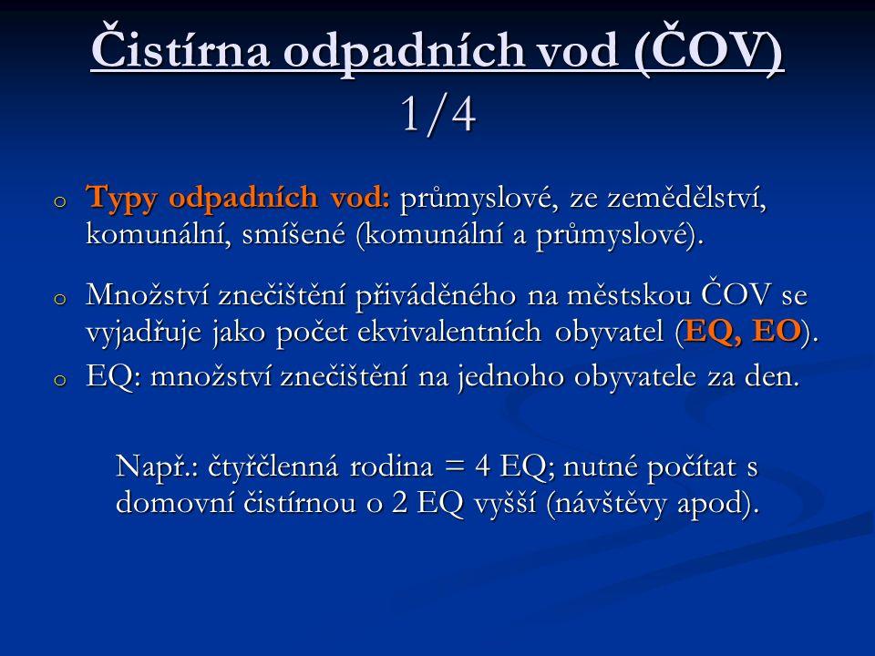 Čistírna odpadních vod (ČOV) 1/4 o Typy odpadních vod: průmyslové, ze zemědělství, komunální, smíšené (komunální a průmyslové). o Množství znečištění