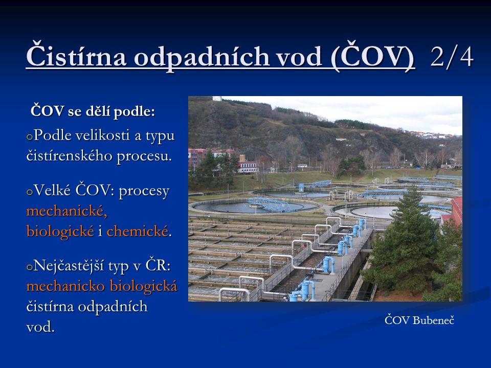 Čistírna odpadních vod (ČOV) 2/4 ČOV se dělí podle: o Podle velikosti a typu čistírenského procesu. o Velké ČOV: procesy mechanické, biologické i chem