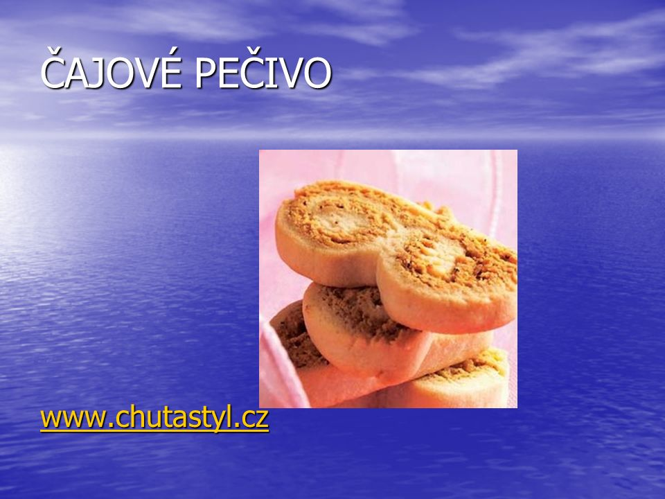 ČAJOVÉ PEČIVO www.chutastyl.czwww.chutastyl.cz www.chutastyl.cz www.chutastyl.cz