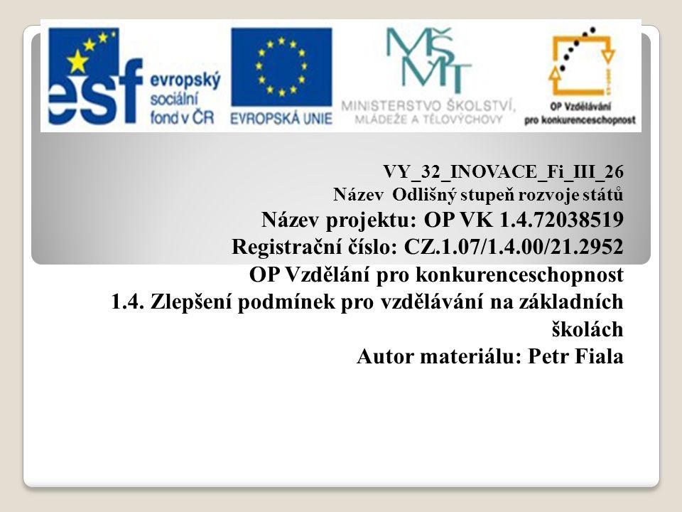 VY_32_INOVACE_Fi_III_26 Název Odlišný stupeň rozvoje států Název projektu: OP VK 1.4.72038519 Registrační číslo: CZ.1.07/1.4.00/21.2952 OP Vzdělání pro konkurenceschopnost 1.4.