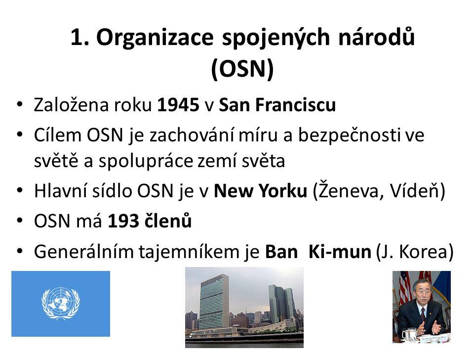 1. Organizace spojených národů (OSN) Založena roku 1945 v San Franciscu Cílem OSN je zachování míru a bezpečnosti ve světě a spolupráce zemí světa Hla