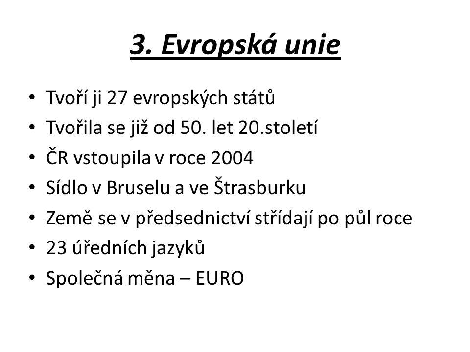 3. Evropská unie Tvoří ji 27 evropských států Tvořila se již od 50.