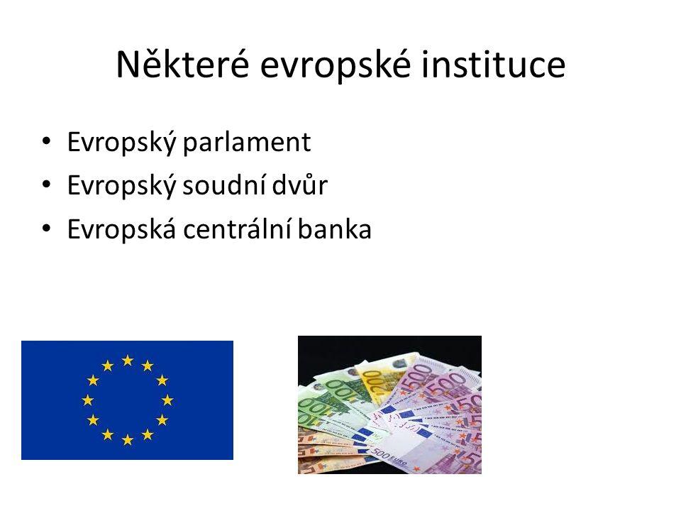Některé evropské instituce Evropský parlament Evropský soudní dvůr Evropská centrální banka