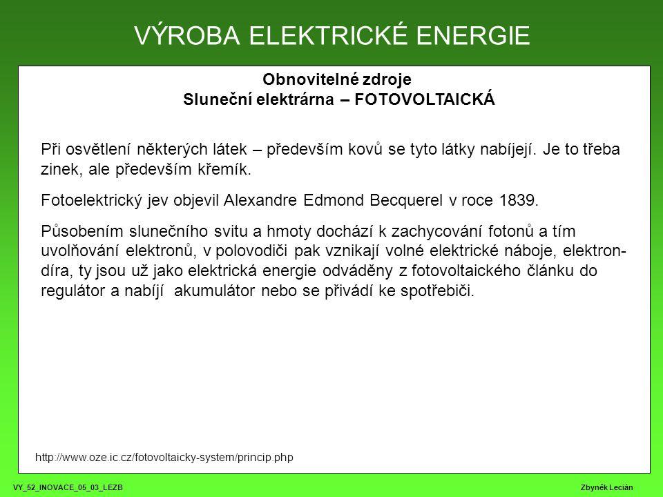 VY_52_INOVACE_05_03_LEZB Zbyněk Lecián Obnovitelné zdroje Sluneční elektrárna – FOTOVOLTAICKÁ Při osvětlení některých látek – především kovů se tyto l