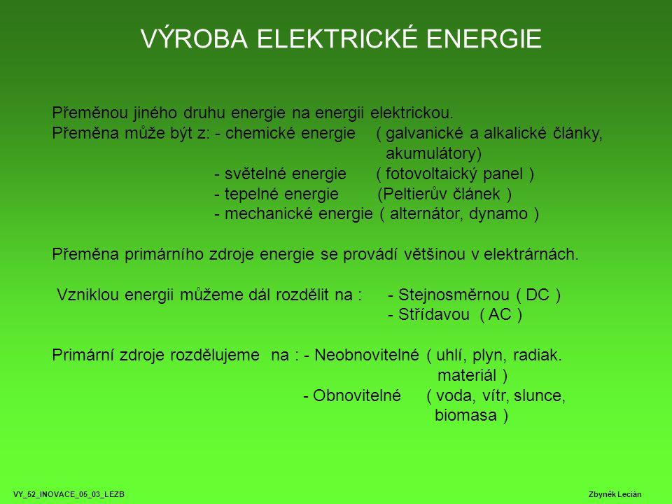 VÝROBA ELEKTRICKÉ ENERGIE VY_52_INOVACE_05_03_LEZB Zbyněk Lecián Přeměnou jiného druhu energie na energii elektrickou. Přeměna může být z: - chemické