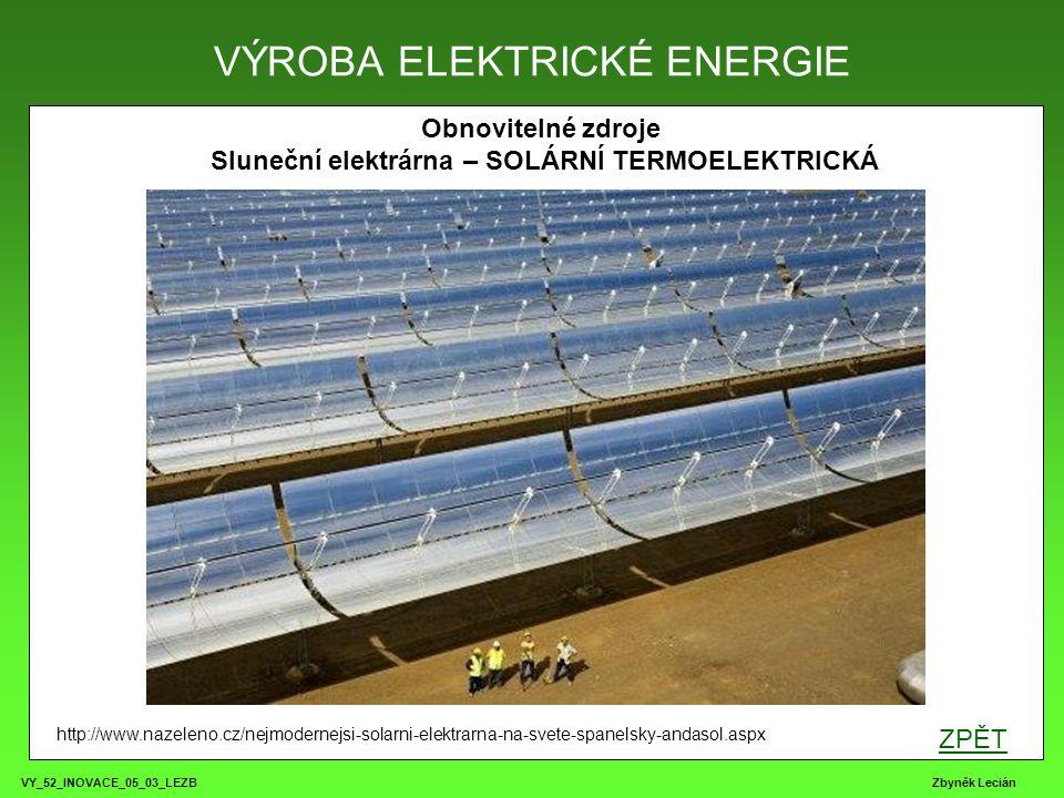 VY_52_INOVACE_05_03_LEZB Zbyněk Lecián Obnovitelné zdroje Sluneční elektrárna – SOLÁRNÍ TERMOELEKTRICKÁ VÝROBA ELEKTRICKÉ ENERGIE http://www.nazeleno.