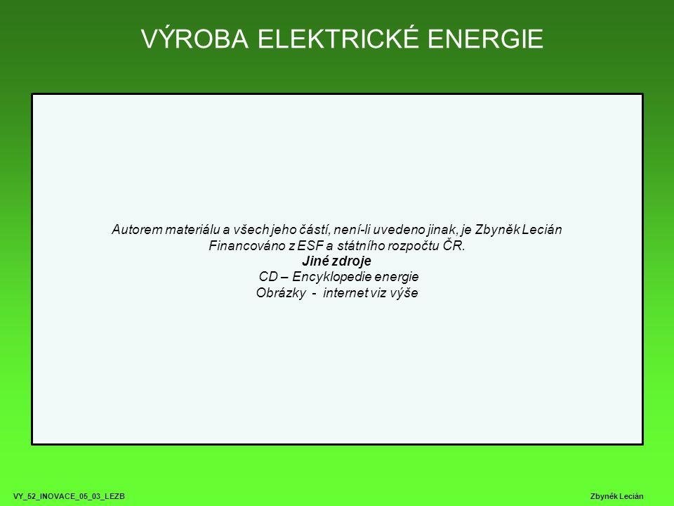 VÝROBA ELEKTRICKÉ ENERGIE VY_52_INOVACE_05_03_LEZB Zbyněk Lecián Autorem materiálu a všech jeho částí, není-li uvedeno jinak, je Zbyněk Lecián Financo