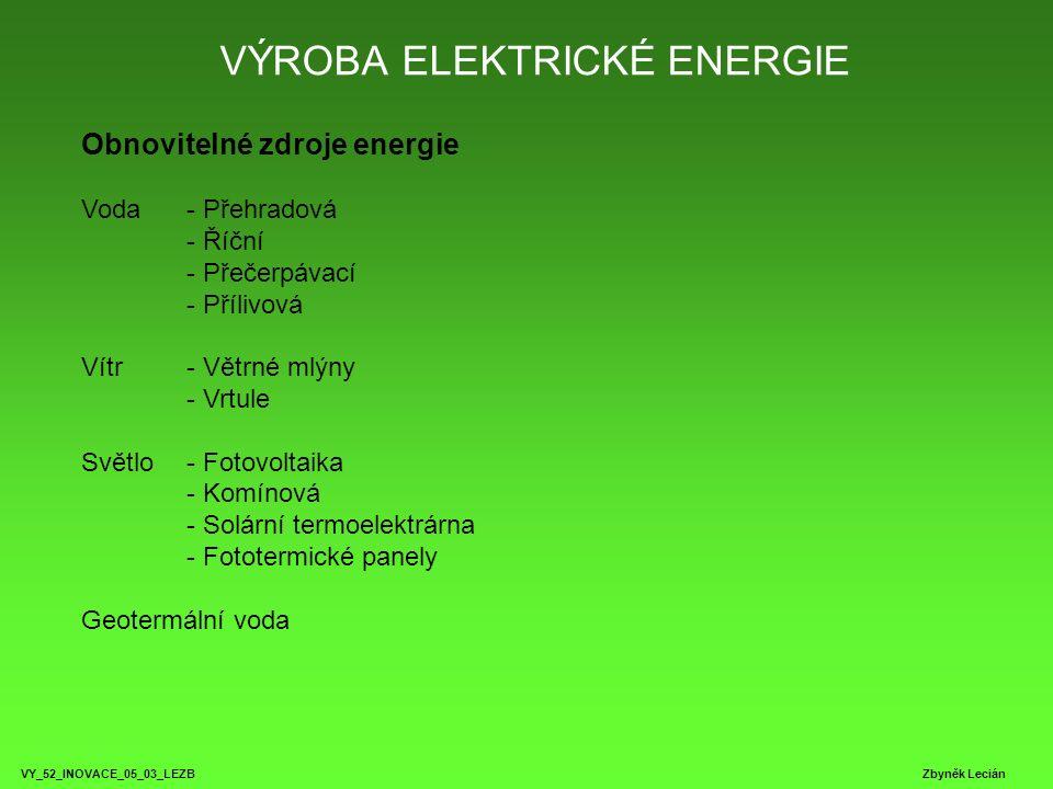 VÝROBA ELEKTRICKÉ ENERGIE VY_52_INOVACE_05_03_LEZB Zbyněk Lecián Obnovitelné zdroje energie Voda - Přehradová - Říční - Přečerpávací - Přílivová Vítr-