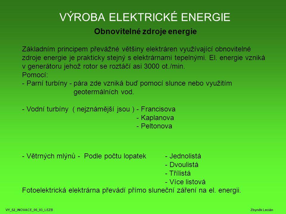 VÝROBA ELEKTRICKÉ ENERGIE VY_52_INOVACE_05_03_LEZB Zbyněk Lecián Obnovitelné zdroje energie Základním principem převážné většiny elektráren využívajíc