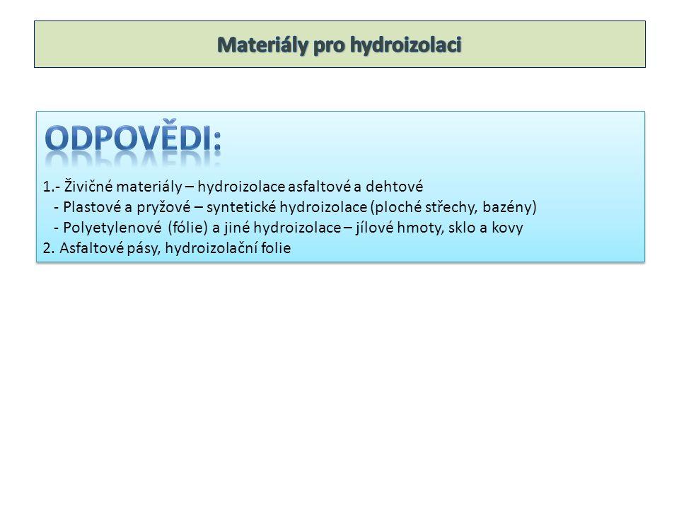 1.- Živičné materiály – hydroizolace asfaltové a dehtové - Plastové a pryžové – syntetické hydroizolace (ploché střechy, bazény) - Polyetylenové (fólie) a jiné hydroizolace – jílové hmoty, sklo a kovy 2.