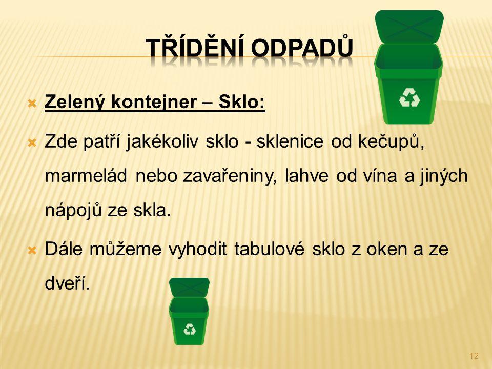  Zelený kontejner – Sklo:  Zde patří jakékoliv sklo - sklenice od kečupů, marmelád nebo zavařeniny, lahve od vína a jiných nápojů ze skla.