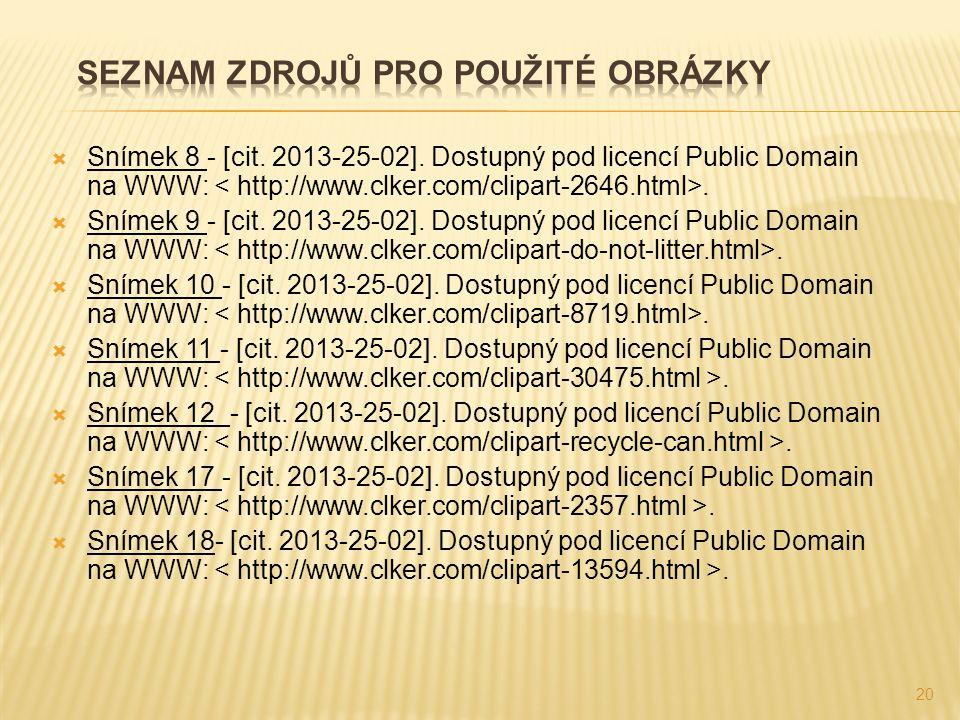  Snímek 8 - [cit. 2013-25-02]. Dostupný pod licencí Public Domain na WWW:.  Snímek 9 - [cit. 2013-25-02]. Dostupný pod licencí Public Domain na WWW: