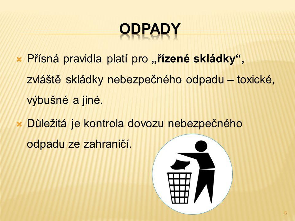 """ Přísná pravidla platí pro """"řízené skládky , zvláště skládky nebezpečného odpadu – toxické, výbušné a jiné."""
