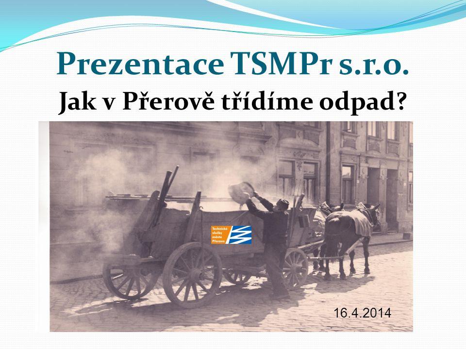 Prezentace TSMPr s.r.o. Jak v Přerově třídíme odpad? 16.4.2014